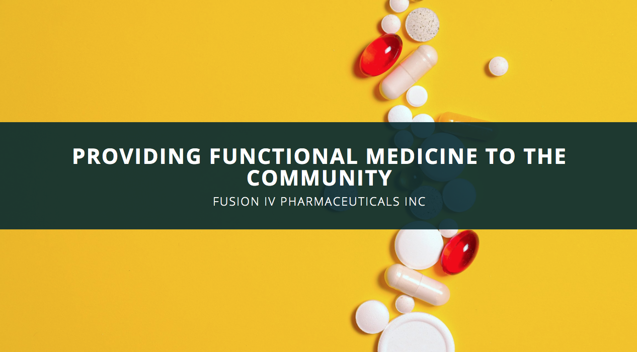 Fusion IV Pharmaceuticals INC Focuses On Providing Functional Medicine to the Community