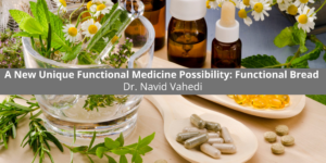 Dr. Navid Vahedi of Fusion RX Compounding Pharmacy Explores a New Unique Functional Medicine Possibility: Functional Bread