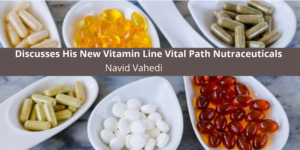 Discusses His New Vitamin Line Vital Path Nutraceuticals