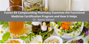 Fusion RX Compounding Pharmacy Examines the Functional Medicine Certification Program and How It Helps