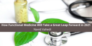 How Functional Medicine Will Take a Great Leap Forward in 2021